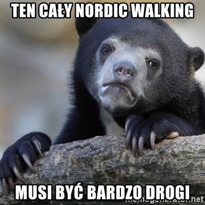 Ten Caly Nordic Walking Musi Byc Bardzo Drogi Confession Bear