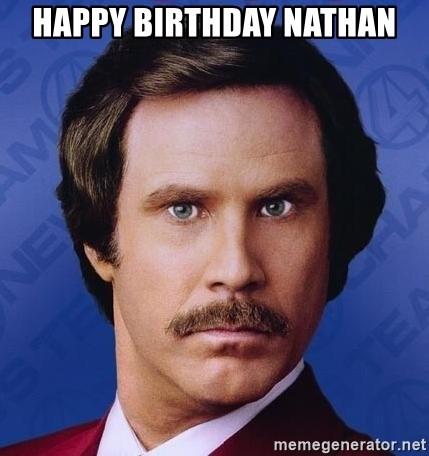 Happy Birthday Nathan Ron Burgundy Meme Generator
