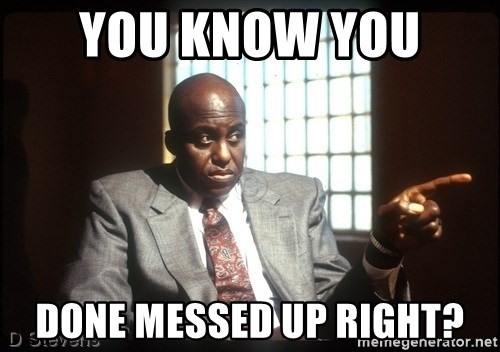 You Know You Done Messed Up Right Bill Duke You Know Meme
