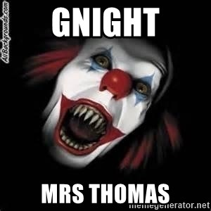 Gnight Mrs Thomas Scary Clown 11 Meme Generator