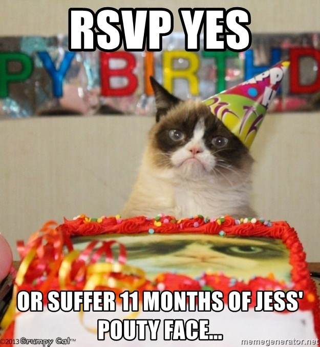 Rsvp Yes Or Suffer 11 Months Of Jess Pouty Face Grumpy Cat