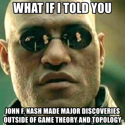 What If I Told You John F Nash Made Major Discoveries Outside Of