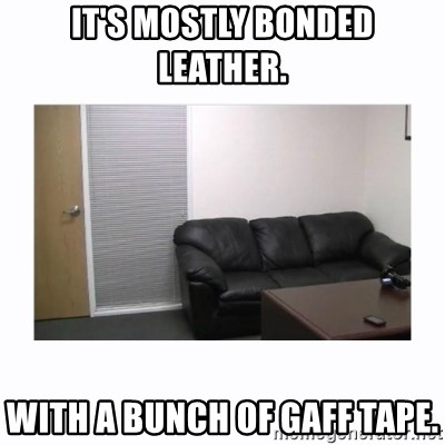 It S Mostly Bonded Leather With A Bunch Of Gaff Tape Casting