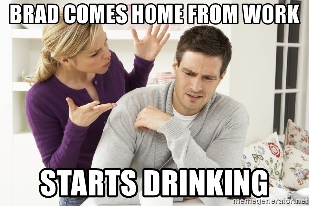 Brad Comes Home From Work Starts Drinking Angry Wife Yelling