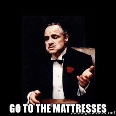 Go To The Mattresses Father