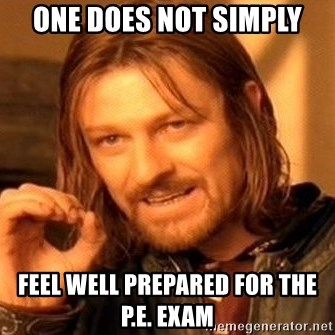 One Does Not Simply Feel Well Prepared For The P E Exam One