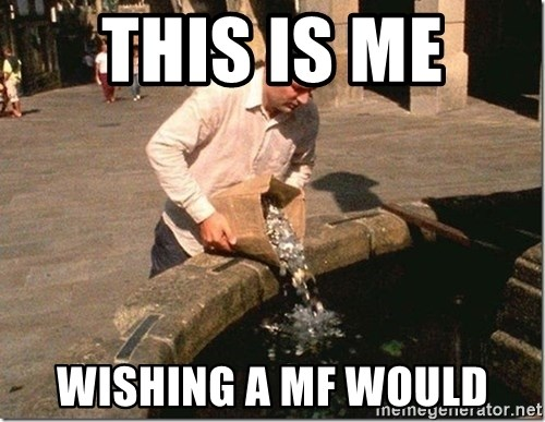 This Is Me Wishing A Mf Would Wishing Well Meme Generator