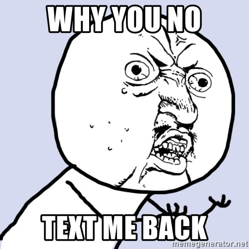 Why You No Text Me Back Why You No Plan Ahead Meme Generator