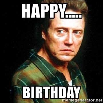 Happy Birthday Christopher Walken Meme Generator