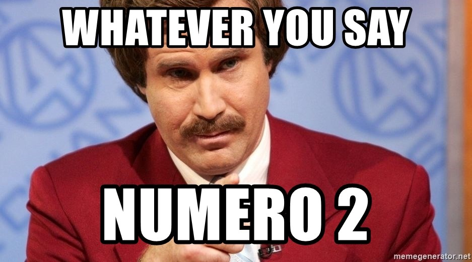Whatever You Say Numero 2 Ron Burgundy Stay Classy Meme Generator
