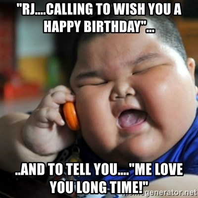Rj Calling To Wish You A Happy Birthday And To Tell You Me Love You Long Time Fat Chinese Kid Meme Generator