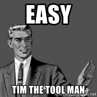 Easy Tim The Tool Man Correction Guy Meme Generator