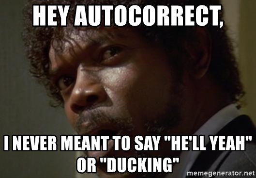 When Autocorrect Changes It To Don T Duck With Me Cuz I Ll Duckin