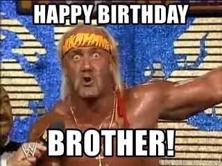 Happy Birthday Brother Hulk Hogan Meme Meme Generator
