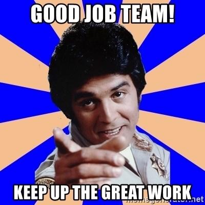 Good Job Team Keep Up The Great Work Ponch Meme Generator