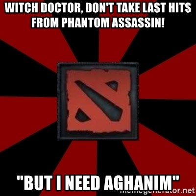 Witch Doctor Don T Take Last Hits From Phantom Assassin But I