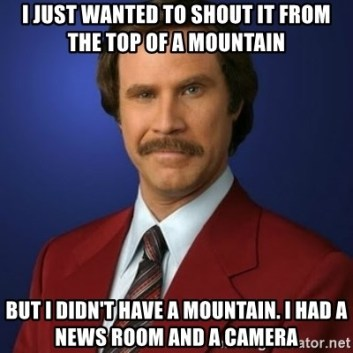 Image result for anchorman shout from a mountain