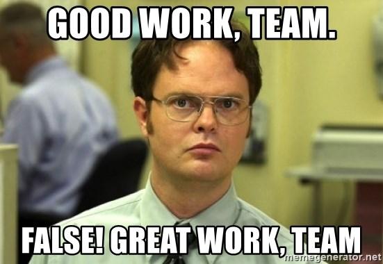 Good Work Team False Great Work Team Dwight Meme Meme