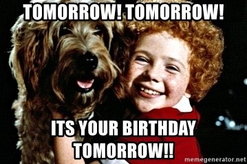 Tomorrow Tomorrow Its Your Birthday Tomorrow Orphan Annie