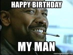 Happy Birthday My Man Denzel Washington Cigarette Meme Generator
