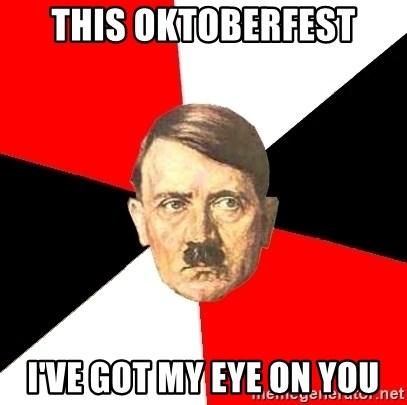 This Oktoberfest I Ve Got My Eye On You Advice Hitler Meme