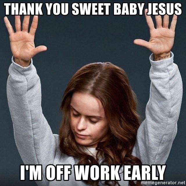 Thank You Sweet Baby Jesus I M Off Work Early Pennsatucky Meme
