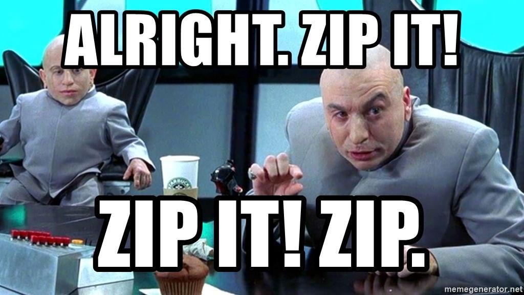 Hey Bitch Zip It Dr Evil Zip It Meme Generator