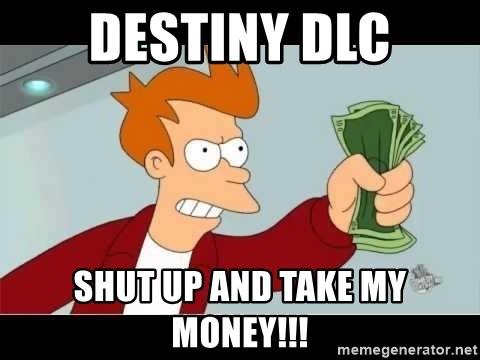 Destiny Dlc Shut Up And Take My Money Fry Shut Up Meme
