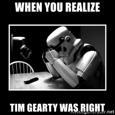 When You Realize Tim Gearty Was Right Sad Trooper Meme Generator