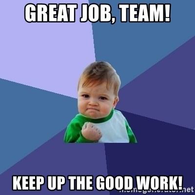 Great Job Team Keep Up The Good Work Success Kid Meme Generator