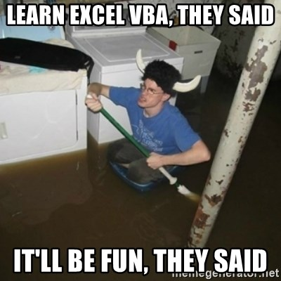 Learn Excel Vba They Said It Ll Be Fun They Said It Ll Be Fun