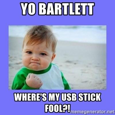 Yo Bartlett Where S My Usb Stick Fool Baby Fist Meme Generator