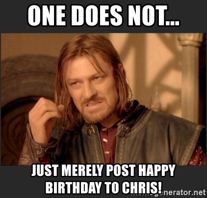 One Does Not Just Merely Post Happy Birthday To Chris Lord Of The Rings Mothers Day Meme Generator