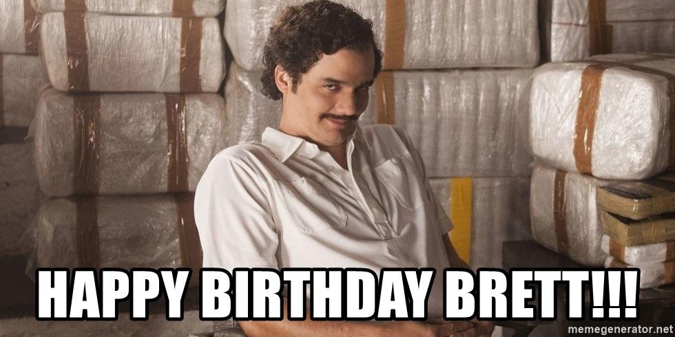 Happy Birthday Brett Narcos Pablo Escobar Meme Generator