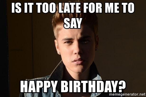 Is It Too Late For Me To Say Happy Birthday Justin Bieber Jealous Meme Generator