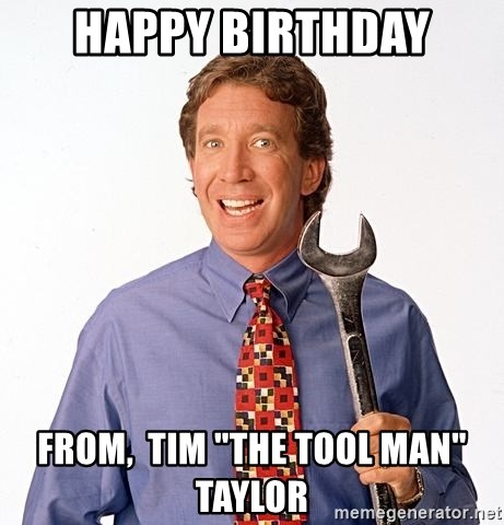 Happy Birthday From Tim The Tool Man Taylor Tim Allen Home