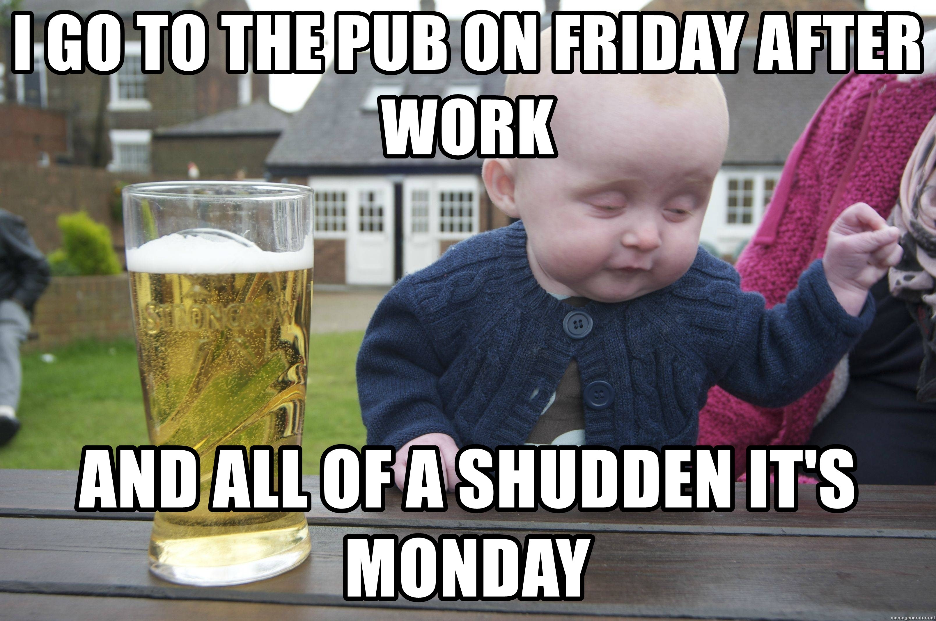 I Go To The Pub On Friday After Work And All Of A Shudden It S