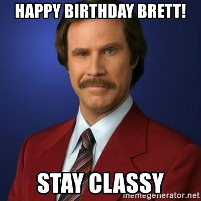 Happy Birthday Brett Stay Classy Anchorman Birthday Meme Generator