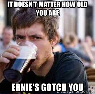 It Doesn T Matter How Old You Are Ernie S Gotch You Lazy Senior