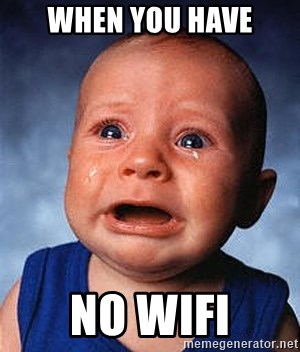 When You Have No Wifi Crying Baby Meme Generator