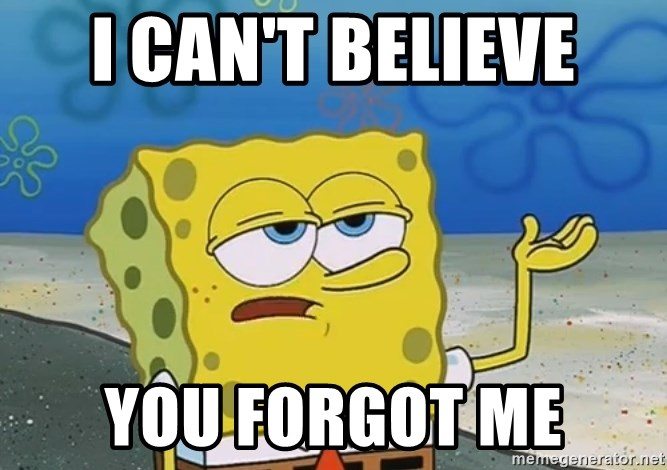 I Can T Believe You Forgot Me I Ll Have You Know Spongebob
