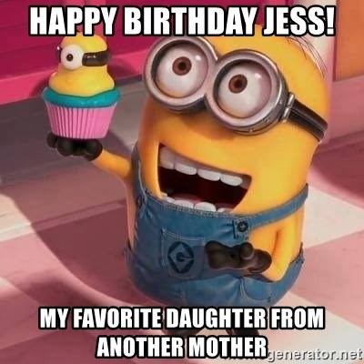 Happy Birthday Jess My Favorite Daughter From Another Mother Happy Birthday Cora Meme Generator