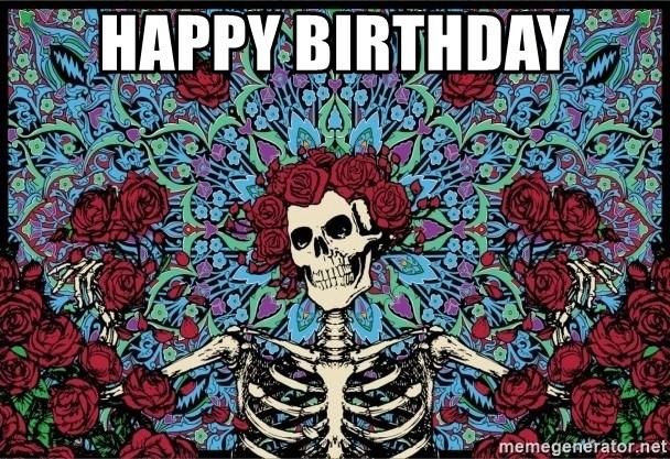 Happy Birthday Grateful Dead Meme Generator