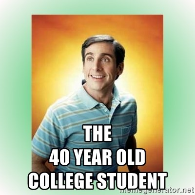 The 40 Year Old College Student 40 Year Old Virgin Meme Generator