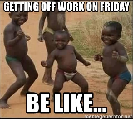 Getting Off Work On Friday Be Like Nigga Dancing Meme Generator