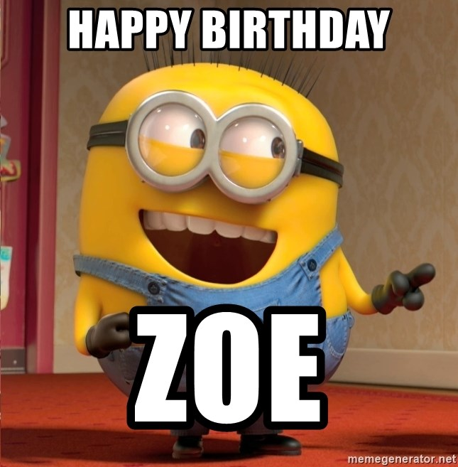 Happy Birthday Zoe Dave Le Minion Meme Generator