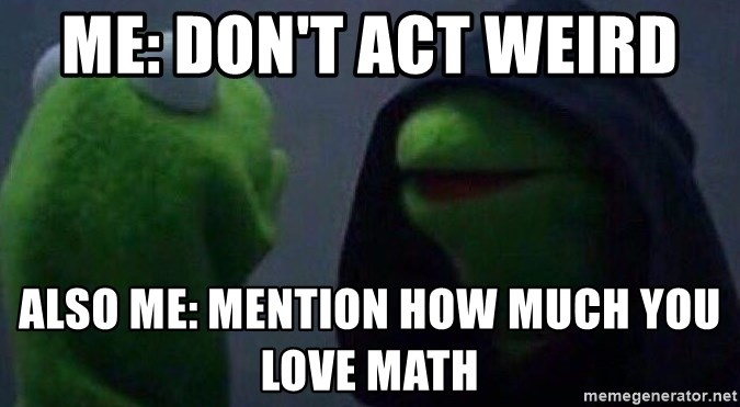 Me Don T Act Weird Also Me Mention How Much You Love Math Evil