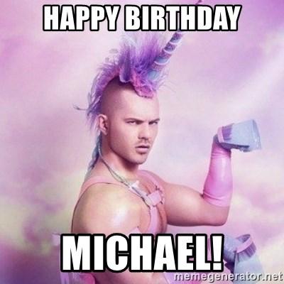 Happy Birthday Michael Unicorn Man Meme Generator