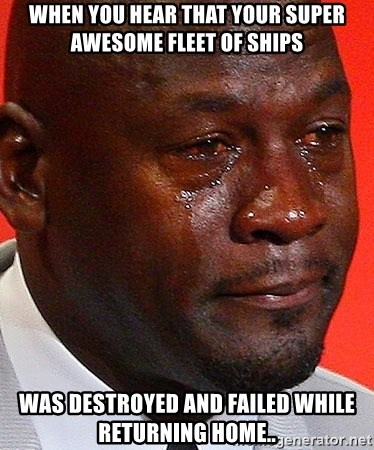 When You Hear That Your Super Awesome Fleet Of Ships Was Destroyed