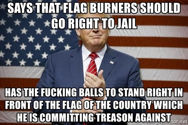 Says That Flag Burners Should Go Right To Jail Has The Fucking